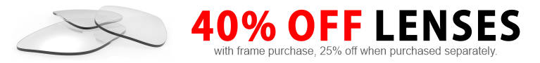 40% off lenses with frame purchase, 25% off without.