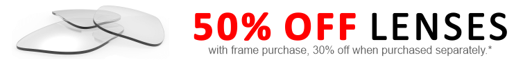 50% Off Lenses with frame purchase, 30% off without.